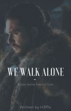 WE WALK ALONE [Jon Snow] by topnikita