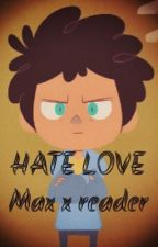 Max x reader. Hate Love. (Camp camp) by Abbyawesome1238