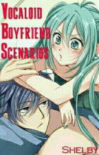 Vocaloid Boyfriend Scenarios by Honeywhip