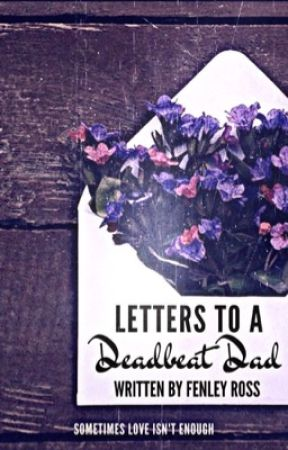 Letters To A Deadbeat Dad by fenthehuman