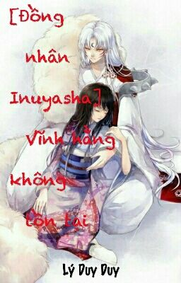 Đọc truyện [ Hoàn ][ Đồng nhân Inuyasha ] Vĩnh hằng không tồn tại