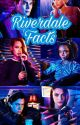 Riverdale ||| facts by asnmaz10