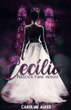 Cecília - Nascida Para Reinar by catherinee16