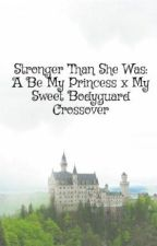 Stronger Than She Was: A Be My Princess x My Sweet Bodyguard Crossover by korsakovtk