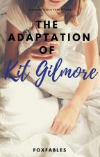 THE ADAPTATION OF KIT GILMORE. |1| GILMORE GIRLS by FoxFabled