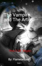 The Vampire and The Artist- How It All Began: Book 1 (Vampverse) by FlameonLeaf
