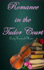 Romance in the Tudor Court by LadyHannahMuir