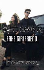 Alec Gray's Fake Girlfriend by toohotforyou_
