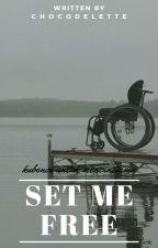 TRS [2] : Set Me Free ✅ oleh chocodelette