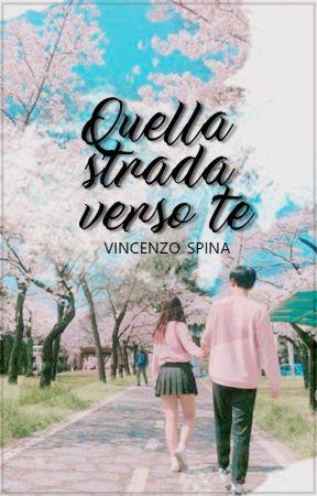 Quella strada verso te by VincenzoSpina