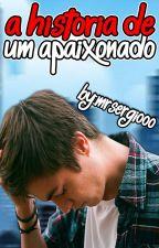 A Historia De Um Apaixonado by MrSergiooo