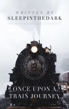 Once Upon A Train Journey by SleepInTheDark__