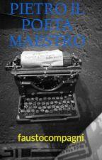 PIETRO IL POETA MAESTRO by faustocompagni