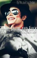 To the Moon and Back (MJ fanfic) by Its_Just_a_Thriller