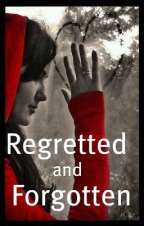 Regretted and Fogotten. by MelancholyWords