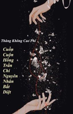 Đọc truyện (BHTT) (EDIT) Cuồn Cuộn Hồng Trần Chi Nguyên Nhân Bất Diệt - Thăng Không Cao Phi