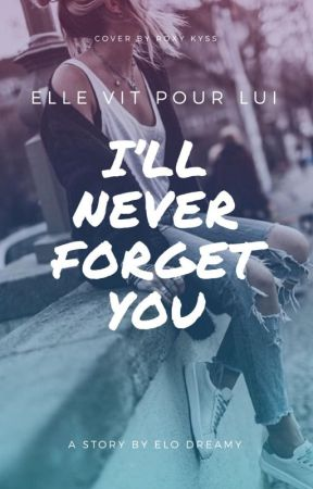 I'll Never Forget You (EN CORRECTION) by Little_Sunshine2806