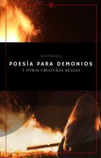 Poesía para demonios... y otras criaturas reales by nicemendoza_13