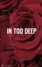 In Too Deep || D. H.  by 80s_bitch