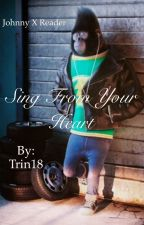 Sing from your heart  (Johnny X reader)      ||COMPLETED|| by Trin18