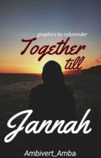 Together till Jannah[E D I T I N G] by Ambivert_Amba