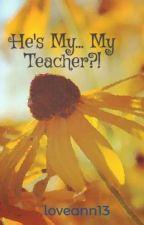 He's My... My Teacher?! (Zainourry) by loveann13
