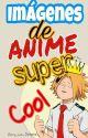 Imagenes de anime super cool by Amy_La_Patata