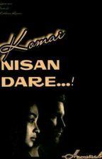Komai Nisan Dare | ✔ by Aysha-Shafiee