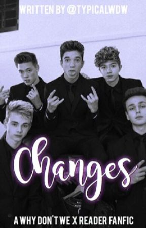 Changes // Why Don't We X Reader by typicalwdw