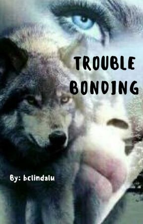 Trouble Bonding ** ✎ by bclindalu