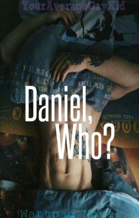 Daniel, who? HIATUS by YourAverageGayKid