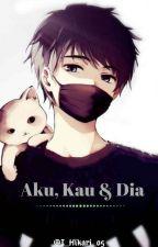 Aku, Kau & Dia   (Hiatus) by I_Hikari_05
