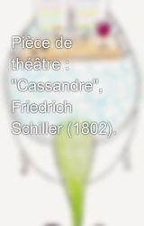 """Pièce de théâtre : """"Cassandre"""", Friedrich Schiller (1802). by CoralieMarly"""