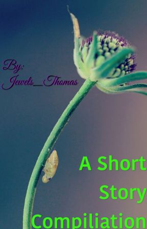 A Short Story Compilation by Jewels_Thomas