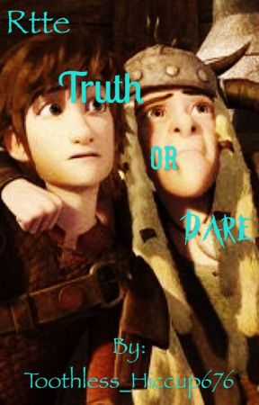 Rtte Truth or Dare by Toothless_Hiccup676
