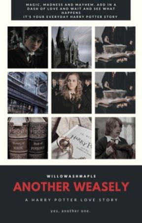 Another Weasely? (A Harry Potter Love Story)✔ #Wattys2016 by WillowAshMaple