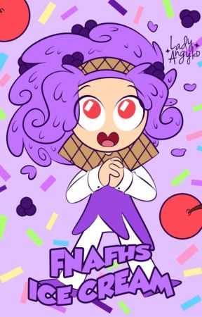 ✧ FNAFHS Ice Cream ✧ by Lady_Angyko