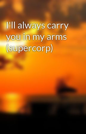 I'll always carry you in my arms (supercorp) by anonymous8853