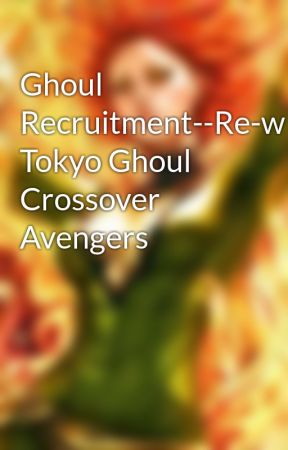 Ghoul Recruitment--Re-write-- Tokyo Ghoul Crossover Avengers by TimsSideburns
