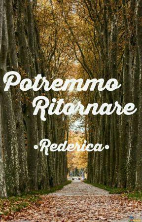 •Potremmo Ritornare•Rederica by _rederica_