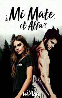 ¿Mi mate, El Alfa? (EDITANDO ERRORES ORTOGRÁFICOS) cover