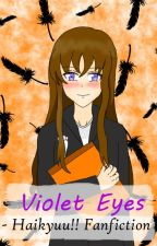 Violet Eyes || Haikyuu!! Fanfiction || by yourtypicalgirl_12
