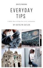 Everyday Tips by KatelynAriana