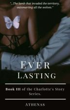 EVERLASTING (Charlotte's Story) by author_athenas