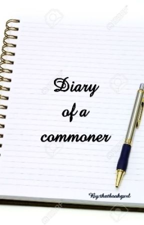 Diary of a commoner  [SLOW UPDATES] by thatbookgxrl