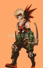 Neutral    Katsuki Bakugou x Reader by kaccactus