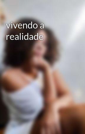 vivendo a realidade  by Gabrielabizlee