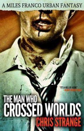 The Man Who Crossed Worlds (Miles Franco #1) by ChrisStrange