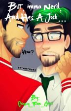 But, Imma Nerd, and he's a Jock... by Crazy_Fan_Gurl