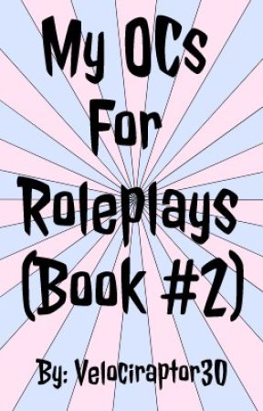 Ocs For Roleplays (Book 2) by Velociraptor30